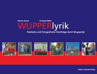 WUPPERlyrik - Poetische und fotografische Streifzüge durch Wuppertal